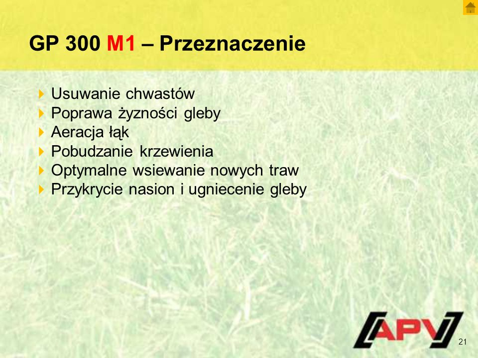 GP 300 M1 – Przeznaczenie 21  Usuwanie chwastów  Poprawa żyzności gleby  Aeracja łąk  Pobudzanie krzewienia  Optymalne wsiewanie nowych traw  Przykrycie nasion i ugniecenie gleby