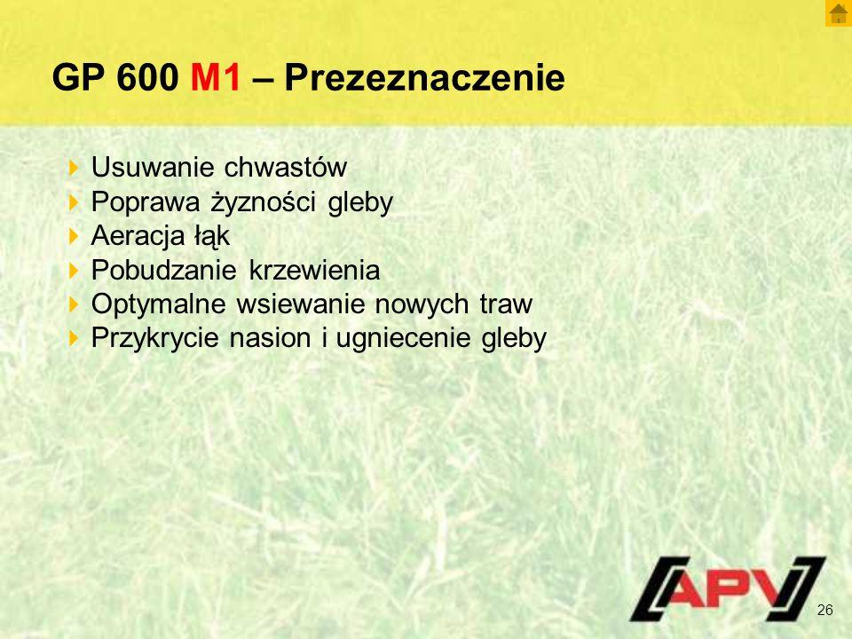 GP 600 M1 – Prezeznaczenie 26  Usuwanie chwastów  Poprawa żyzności gleby  Aeracja łąk  Pobudzanie krzewienia  Optymalne wsiewanie nowych traw  Przykrycie nasion i ugniecenie gleby