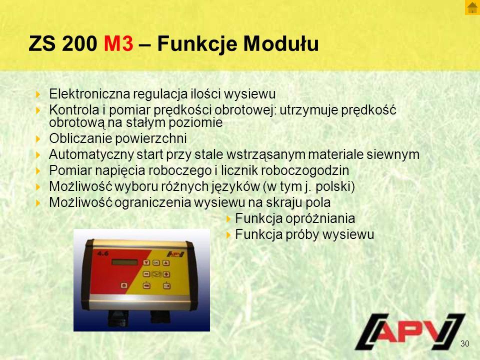 ZS 200 M3 – Funkcje Modułu 30  Elektroniczna regulacja ilości wysiewu  Kontrola i pomiar prędkości obrotowej: utrzymuje prędkość obrotową na stałym
