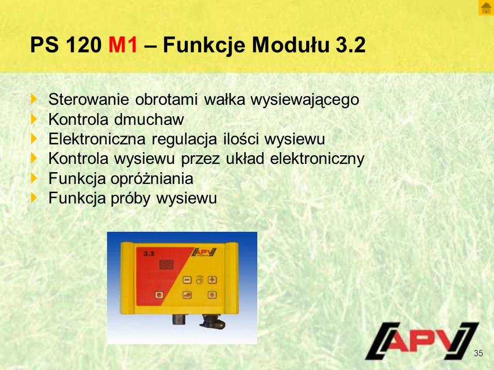 PS 120 M1 – Funkcje Modułu 3.2  Sterowanie obrotami wałka wysiewającego  Kontrola dmuchaw  Elektroniczna regulacja ilości wysiewu  Kontrola wysiewu przez układ elektroniczny  Funkcja opróżniania  Funkcja próby wysiewu 35