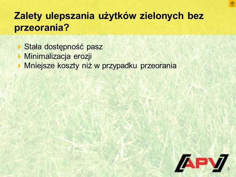 5  Stała dostępność pasz  Minimalizacja erozji  Mniejsze koszty niż w przypadku przeorania Zalety ulepszania użytków zielonych bez przeorania?