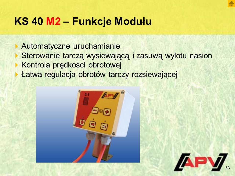 KS 40 M2 – Funkcje Modułu 58  Automatyczne uruchamianie  Sterowanie tarczą wysiewającą i zasuwą wylotu nasion  Kontrola prędkości obrotowej  Łatwa regulacja obrotów tarczy rozsiewającej