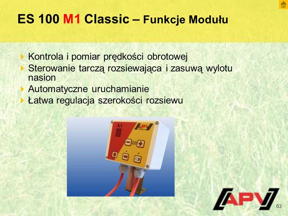 ES 100 M1 Classic – Funkcje Modułu 63  Kontrola i pomiar prędkości obrotowej  Sterowanie tarczą rozsiewająca i zasuwą wylotu nasion  Automatyczne uruchamianie  Łatwa regulacja szerokości rozsiewu