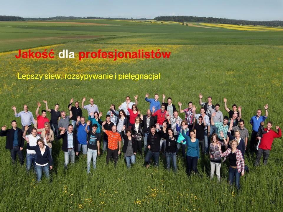 74 Jakość dla profesjonalistów Lepszy siew, rozsypywanie i pielęgnacja!