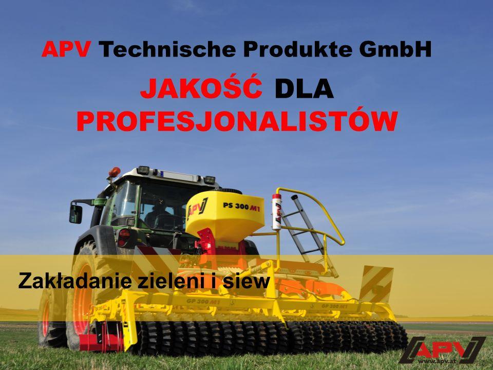 Zakładanie zieleni i siew JAKOŚĆ DLA PROFESJONALISTÓW APV Technische Produkte GmbH