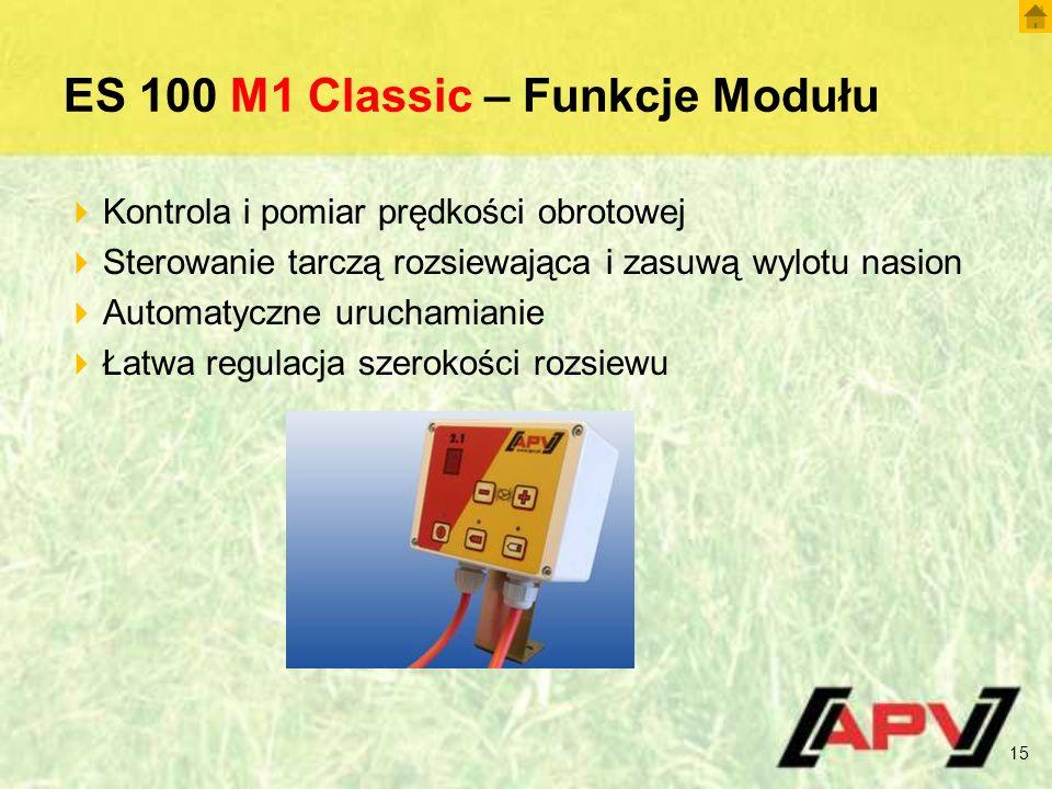 ES 100 M1 Classic – Funkcje Modułu  Kontrola i pomiar prędkości obrotowej  Sterowanie tarczą rozsiewająca i zasuwą wylotu nasion  Automatyczne uruchamianie  Łatwa regulacja szerokości rozsiewu 15