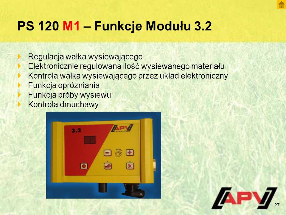 PS 120 M1 – Funkcje Modułu 3.2  Regulacja wałka wysiewającego  Elektronicznie regulowana ilość wysiewanego materiału  Kontrola wałka wysiewającego przez układ elektroniczny  Funkcja opróżniania  Funkcja próby wysiewu  Kontrola dmuchawy 27