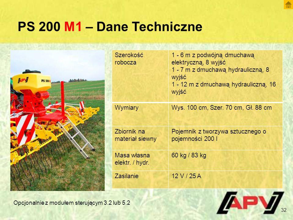 PS 200 M1 – Dane Techniczne 32 Szerokość robocza 1 - 6 m z podwójną dmuchawą elektryczną, 8 wyjść 1 - 7 m z dmuchawą hydrauliczną, 8 wyjść 1 - 12 m z dmuchawą hydrauliczną, 16 wyjść WymiaryWys.