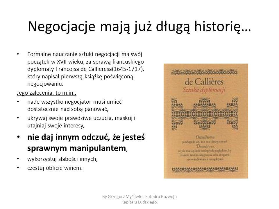 Negocjacje mają już długą historię… Formalne nauczanie sztuki negocjacji ma swój początek w XVII wieku, za sprawą francuskiego dyplomaty Francoisa de Callieresa(1645-1717), który napisał pierwszą książkę poświęconą negocjowaniu.