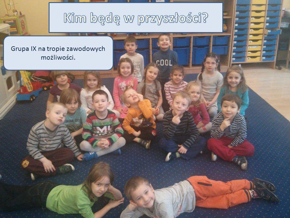 Grupa IX to dzieci zainteresowane otoczeniem.Chętnie uczą się i poznają nowe rzeczy.