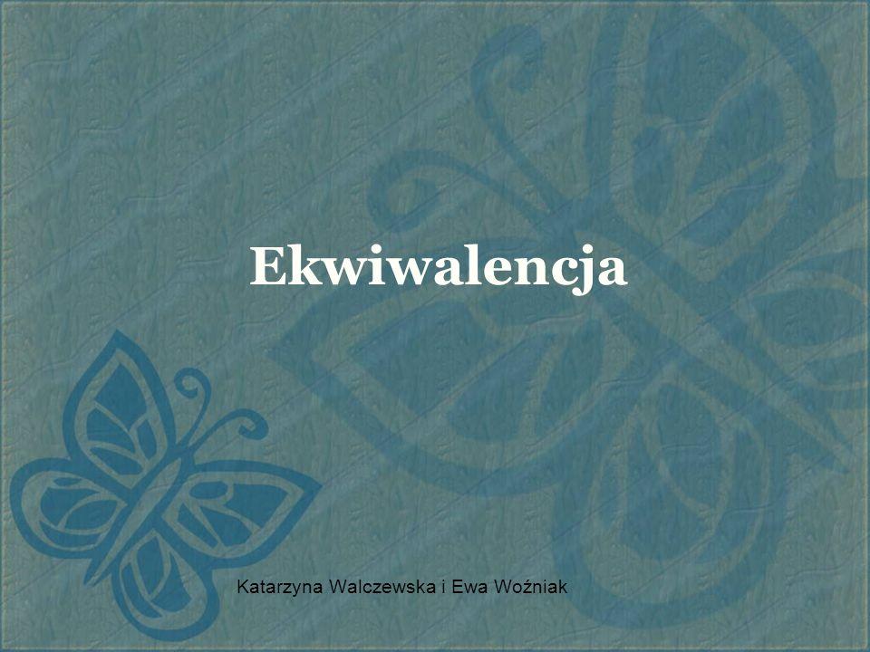Ekwiwalencja Katarzyna Walczewska i Ewa Woźniak
