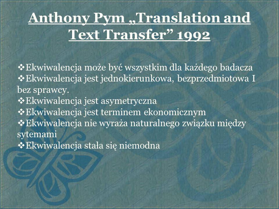 """Anthony Pym """"Translation and Text Transfer"""" 1992  Ekwiwalencja może być wszystkim dla każdego badacza  Ekwiwalencja jest jednokierunkowa, bezprzedmi"""