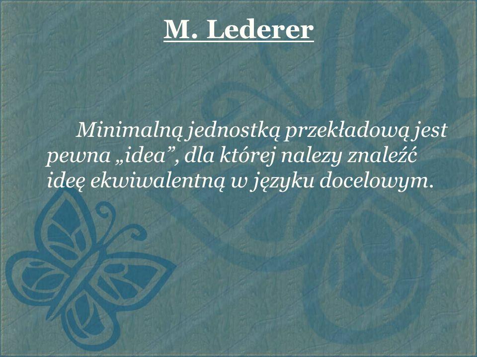 """M. Lederer Minimalną jednostką przekładową jest pewna """"idea"""", dla której nalezy znaleźć ideę ekwiwalentną w języku docelowym."""
