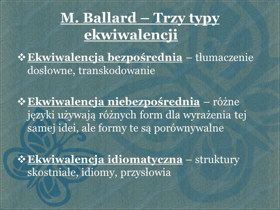 M. Ballard – Trzy typy ekwiwalencji  Ekwiwalencja bezpośrednia – tłumaczenie dosłowne, transkodowanie  Ekwiwalencja niebezpośrednia – różne języki u