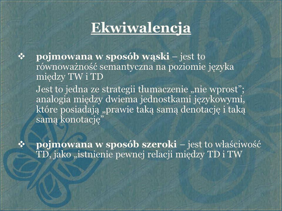 """Ekwiwalencja  pojmowana w sposób wąski – jest to równoważność semantyczna na poziomie języka między TW i TD Jest to jedna ze strategii tłumaczenie """"n"""