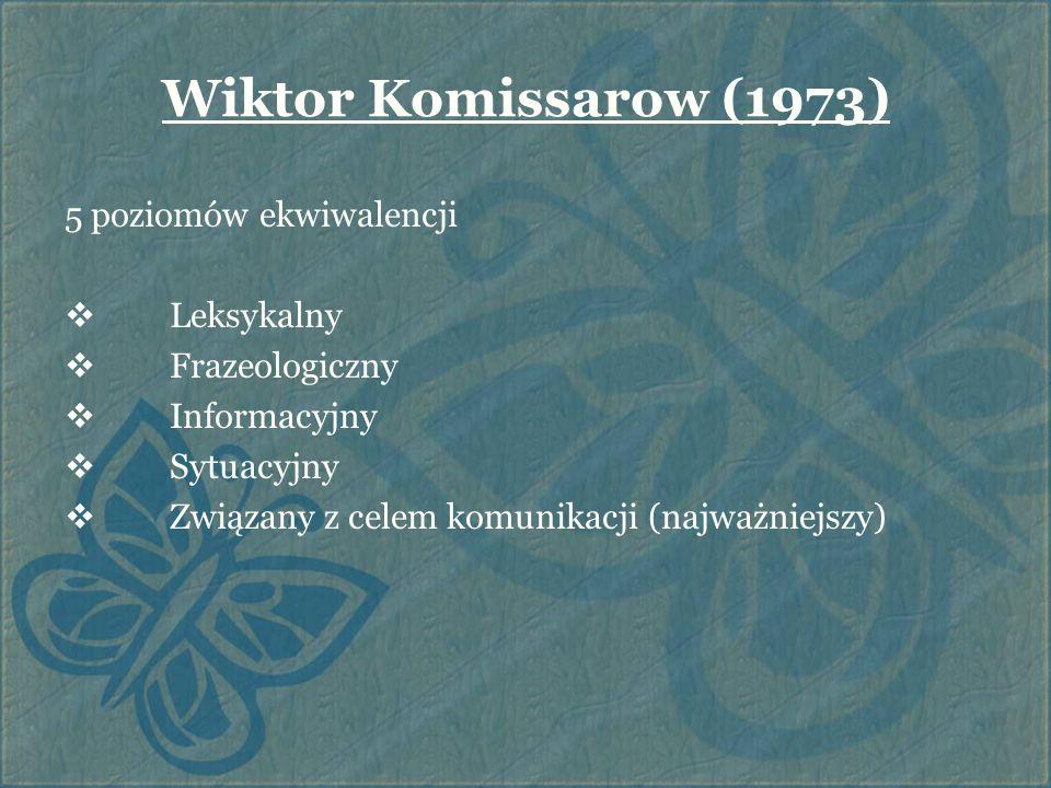 Wiktor Komissarow (1973) 5 poziomów ekwiwalencji  Leksykalny  Frazeologiczny  Informacyjny  Sytuacyjny  Związany z celem komunikacji (najważniejs