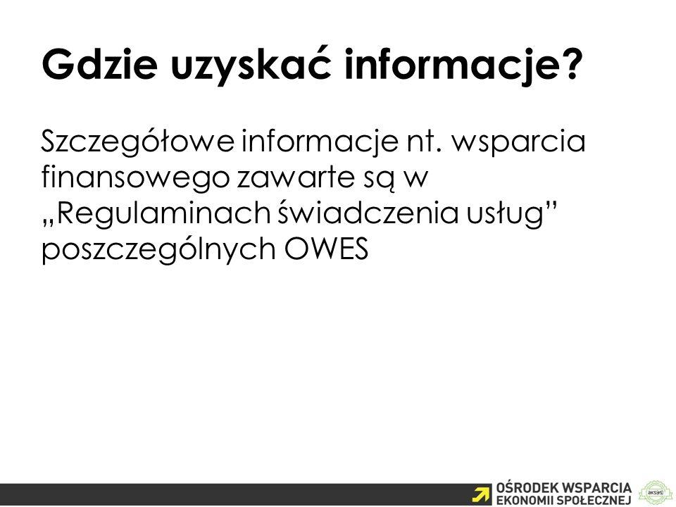 """Gdzie uzyskać informacje? Szczegółowe informacje nt. wsparcia finansowego zawarte są w """"Regulaminach świadczenia usług"""" poszczególnych OWES"""