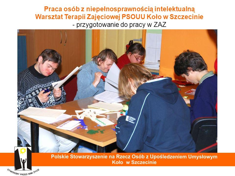 Praca osób z niepełnosprawnością intelektualną Warsztat Terapii Zajęciowej PSOUU Koło w Szczecinie - przygotowanie do pracy w ZAZ 36