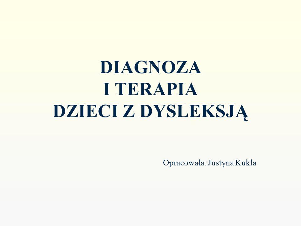 DIAGNOZA I TERAPIA DZIECI Z DYSLEKSJĄ Opracowała: Justyna Kukla