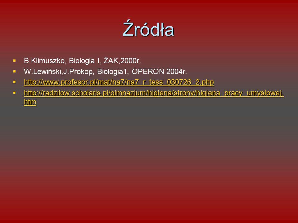 Źródła   B.Klimuszko, Biologia I, ŻAK,2000r.   W.Lewiński,J.Prokop, Biologia1, OPERON 2004r.