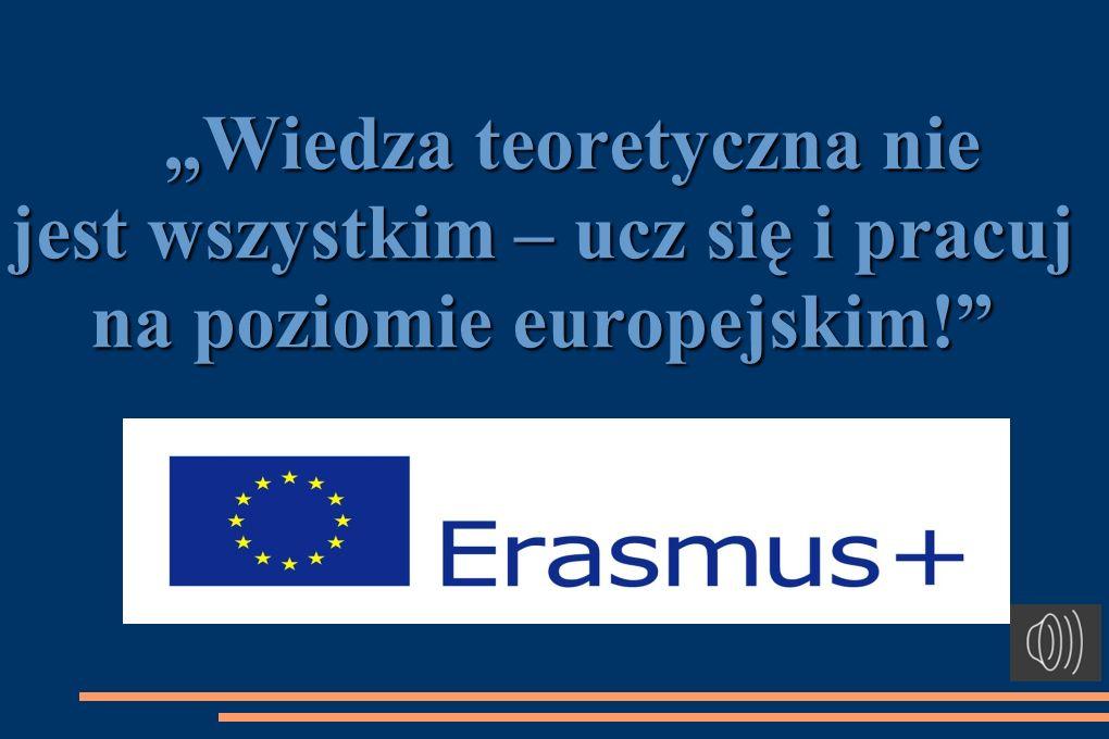 """""""Wiedza teoretyczna nie jest wszystkim – ucz się i pracuj na poziomie europejskim! """"Wiedza teoretyczna nie jest wszystkim – ucz się i pracuj na poziomie europejskim!"""