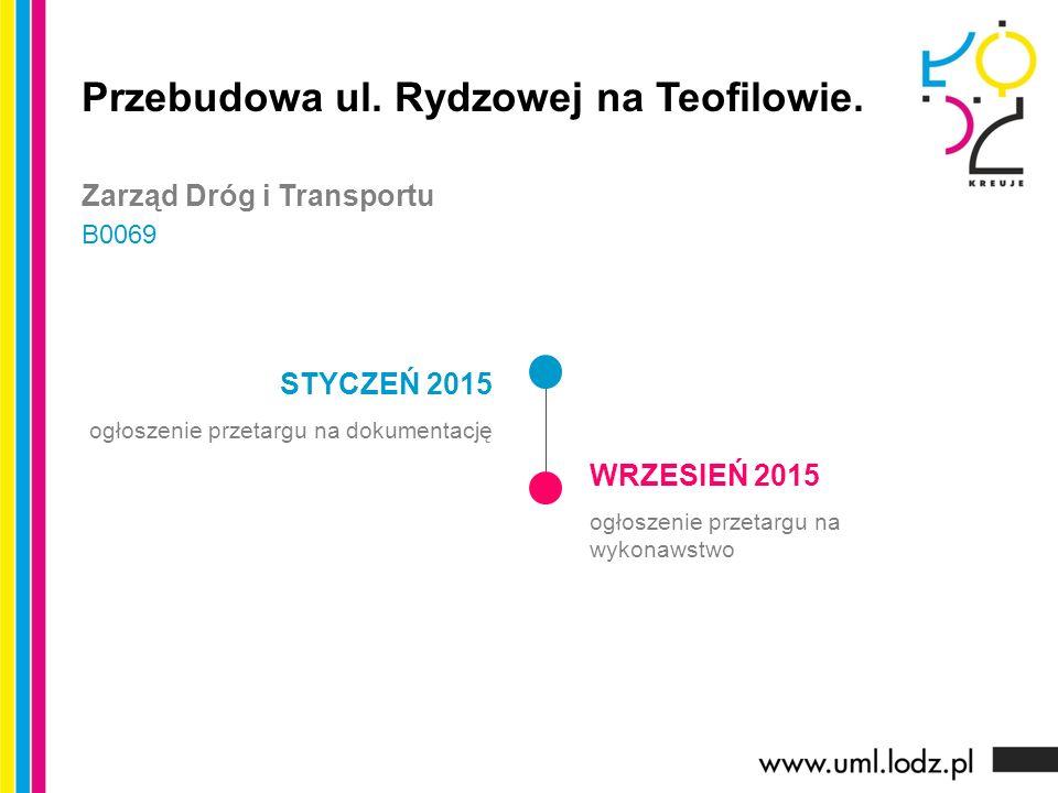 STYCZEŃ 2015 ogłoszenie przetargu na dokumentację WRZESIEŃ 2015 ogłoszenie przetargu na wykonawstwo Przebudowa ul. Rydzowej na Teofilowie. Zarząd Dróg