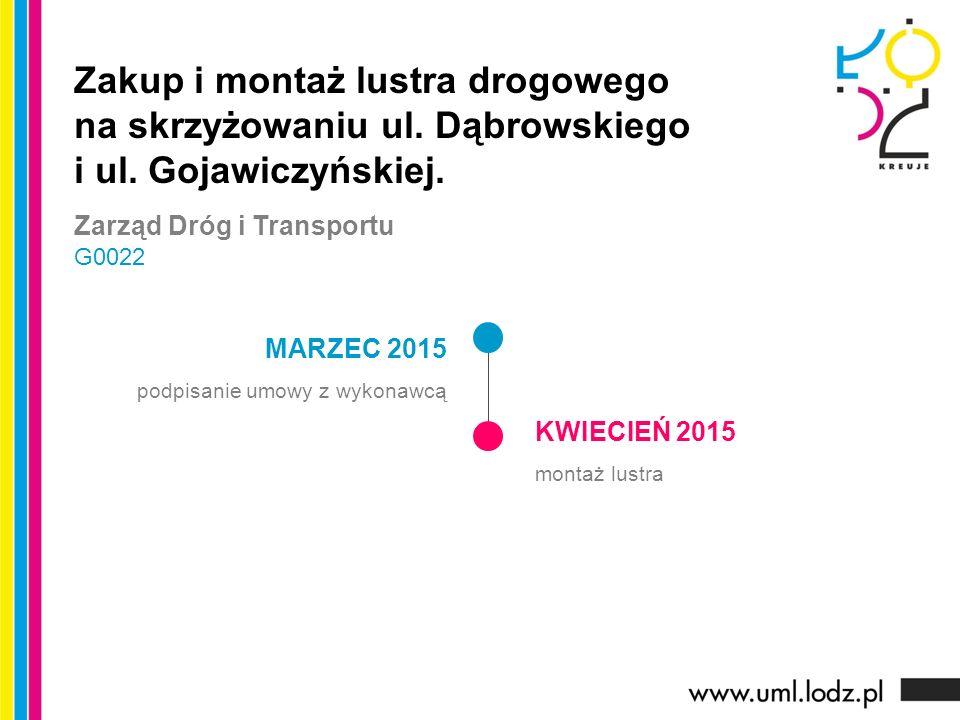MARZEC 2015 podpisanie umowy z wykonawcą KWIECIEŃ 2015 montaż lustra Zakup i montaż lustra drogowego na skrzyżowaniu ul. Dąbrowskiego i ul. Gojawiczyń
