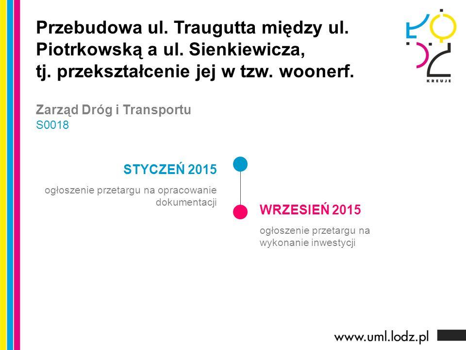 STYCZEŃ 2015 ogłoszenie przetargu na opracowanie dokumentacji WRZESIEŃ 2015 ogłoszenie przetargu na wykonanie inwestycji Przebudowa ul. Traugutta międ