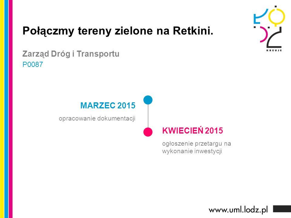 MARZEC 2015 opracowanie dokumentacji KWIECIEŃ 2015 ogłoszenie przetargu na wykonanie inwestycji Połączmy tereny zielone na Retkini. Zarząd Dróg i Tran