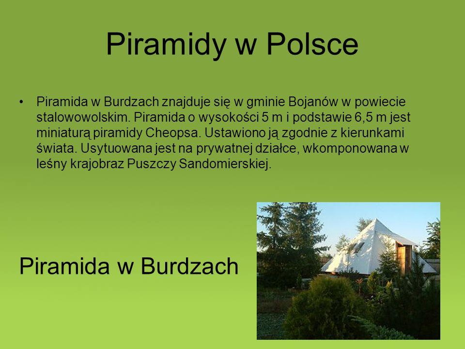 Piramidy w Polsce Piramida w Burdzach znajduje się w gminie Bojanów w powiecie stalowowolskim. Piramida o wysokości 5 m i podstawie 6,5 m jest miniatu