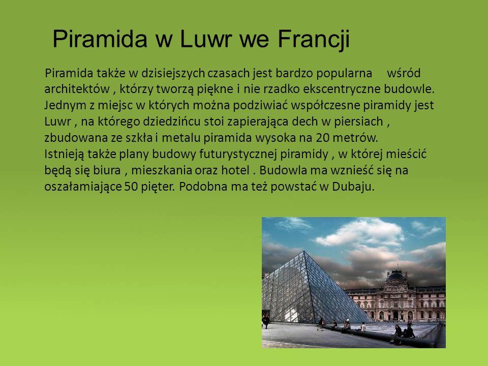 Piramida także w dzisiejszych czasach jest bardzo popularna wśród architektów, którzy tworzą piękne i nie rzadko ekscentryczne budowle.