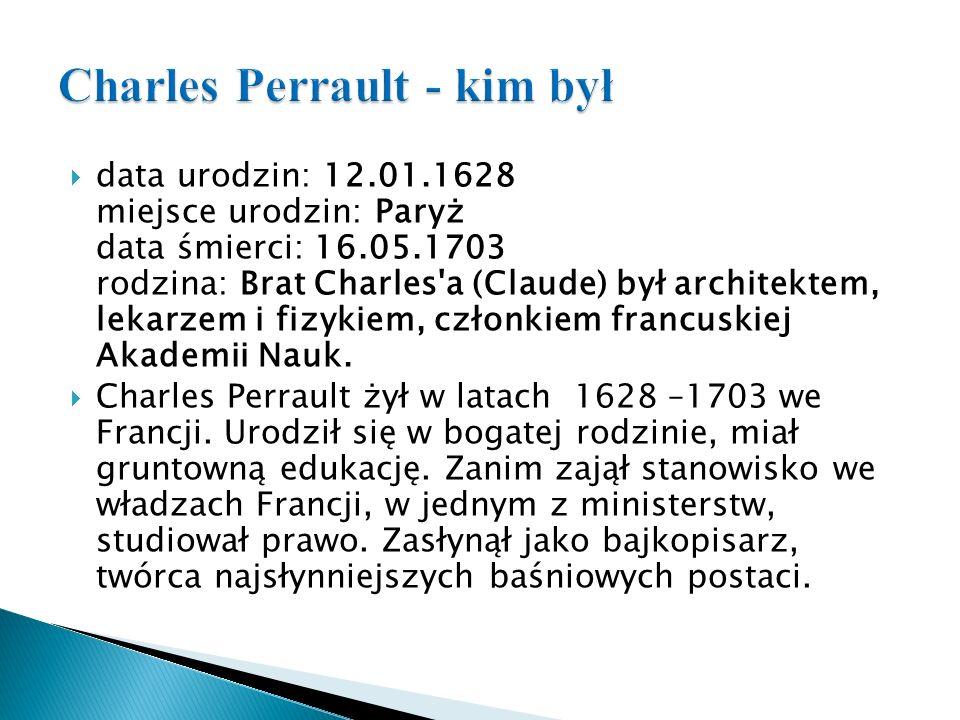  Charles Perrault zasłynął jako bajkopisarz.Ale co jeszcze o nim wiemy.