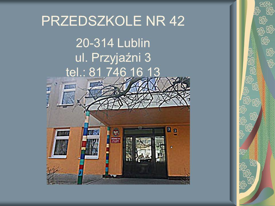 PRZEDSZKOLE NR 42 20-314 Lublin ul. Przyjaźni 3 tel.: 81 746 16 13