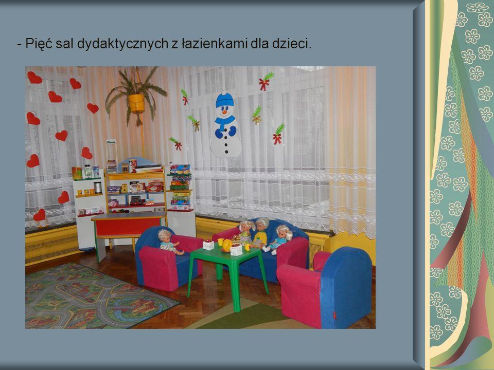 - Pięć sal dydaktycznych z łazienkami dla dzieci.