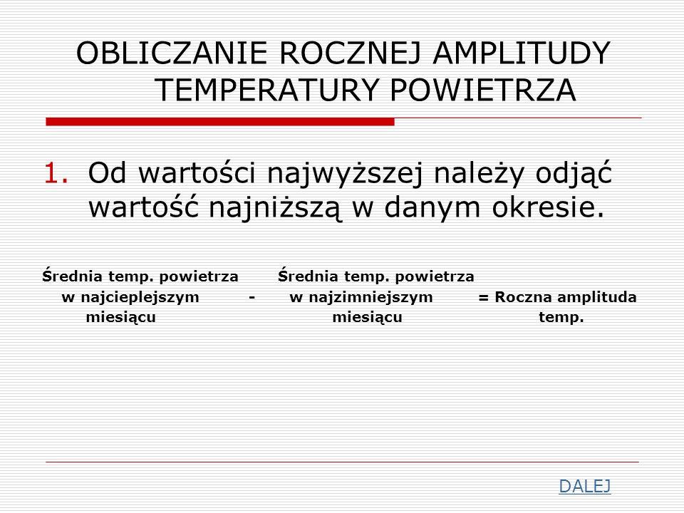 OBLICZANIE ROCZNEJ SUMY OPADÓW ATMOSFERYCZNYCH 1.Należy dodać do siebie wartości opadów atmosferycznych z poszczególnych miesięcy.