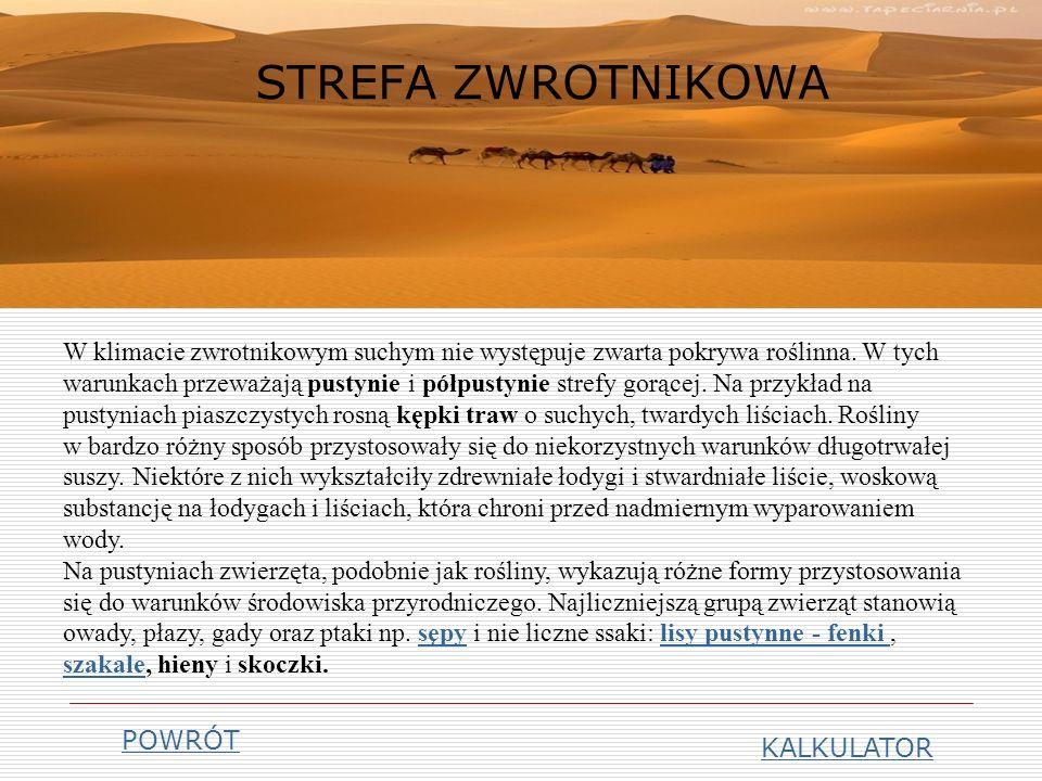 STREFA ZWROTNIKOWA KALKULATOR W klimacie zwrotnikowym suchym nie występuje zwarta pokrywa roślinna.