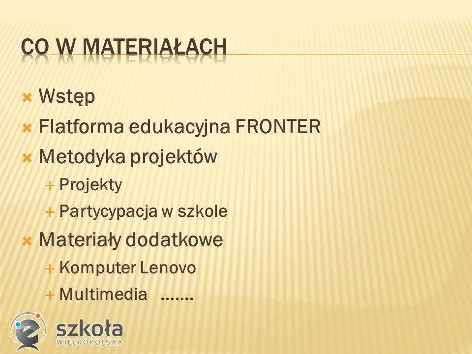  Wstęp  Flatforma edukacyjna FRONTER  Metodyka projektów  Projekty  Partycypacja w szkole  Materiały dodatkowe  Komputer Lenovo  Multimedia.......
