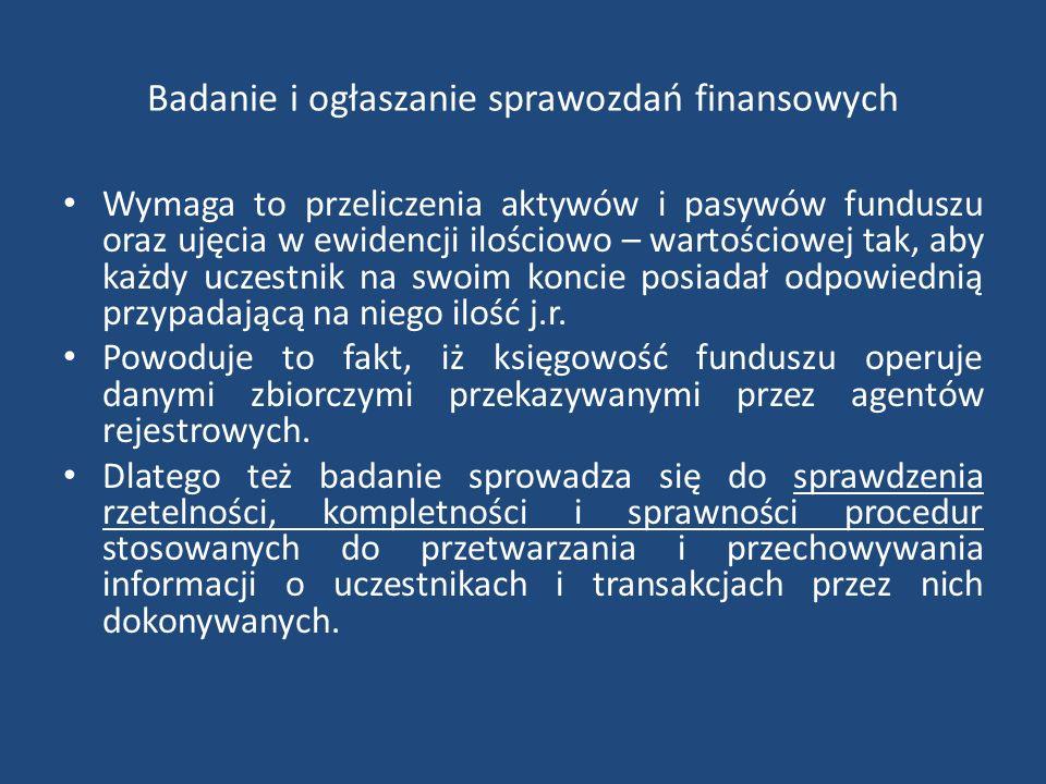 Badanie i ogłaszanie sprawozdań finansowych Wymaga to przeliczenia aktywów i pasywów funduszu oraz ujęcia w ewidencji ilościowo – wartościowej tak, aby każdy uczestnik na swoim koncie posiadał odpowiednią przypadającą na niego ilość j.r.