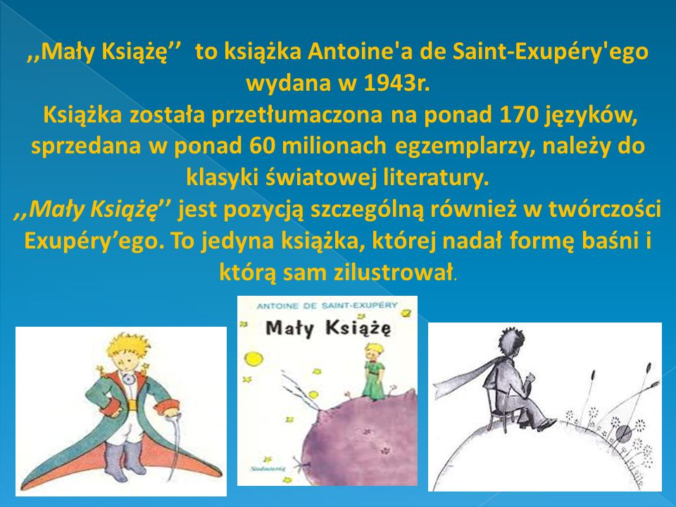 ,,Mały Książę'' to książka Antoine a de Saint-Exupéry ego wydana w 1943r.