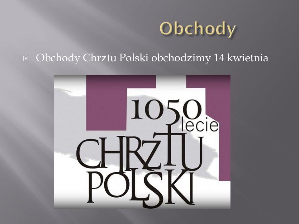  Obchody Chrztu Polski obchodzimy 14 kwietnia