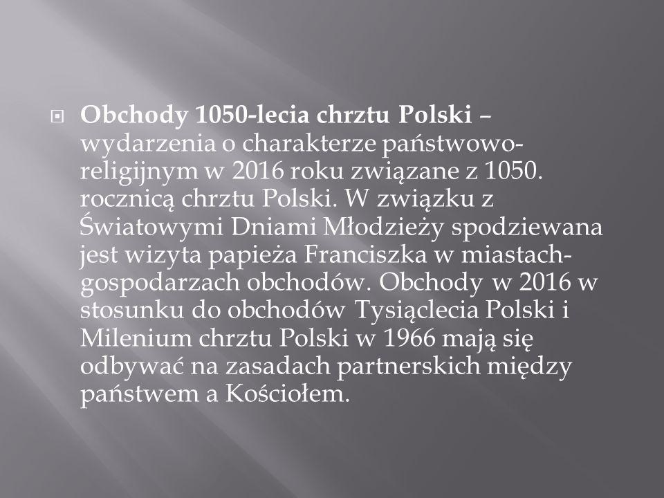  Obchody 1050-lecia chrztu Polski – wydarzenia o charakterze państwowo- religijnym w 2016 roku związane z 1050.