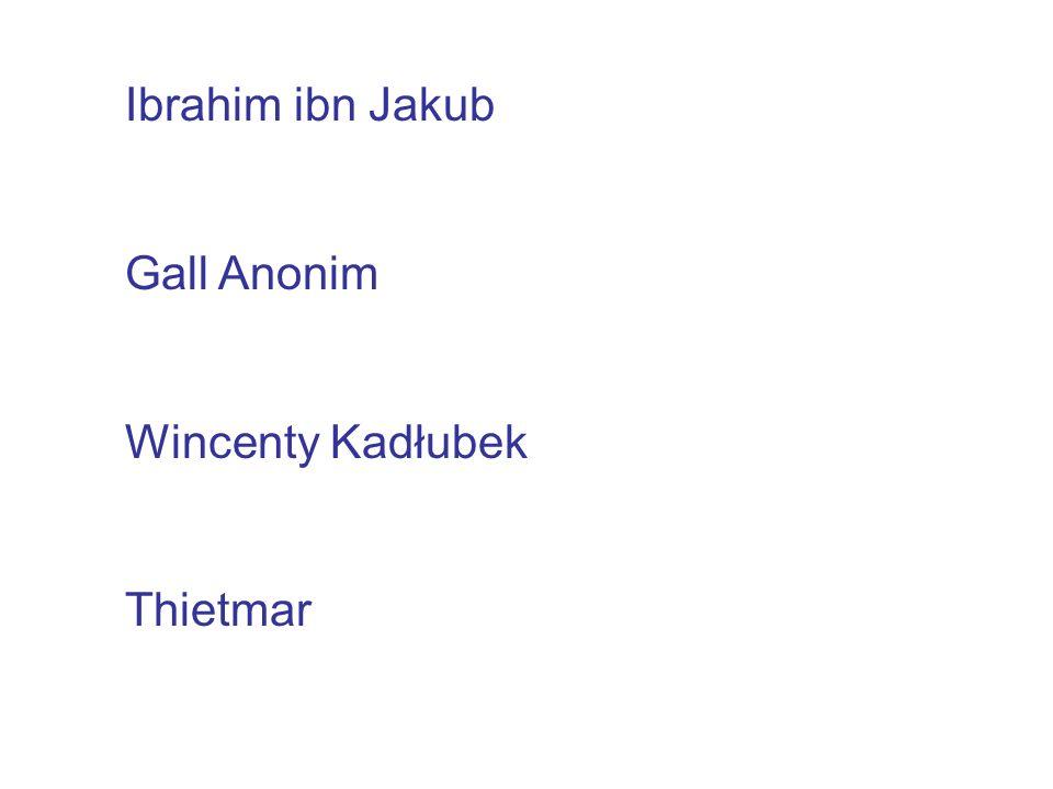 Ibrahim ibn Jakub Gall Anonim Wincenty Kadłubek Thietmar