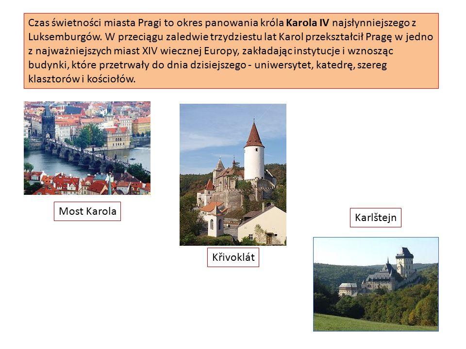 Czas świetności miasta Pragi to okres panowania króla Karola IV najsłynniejszego z Luksemburgów.