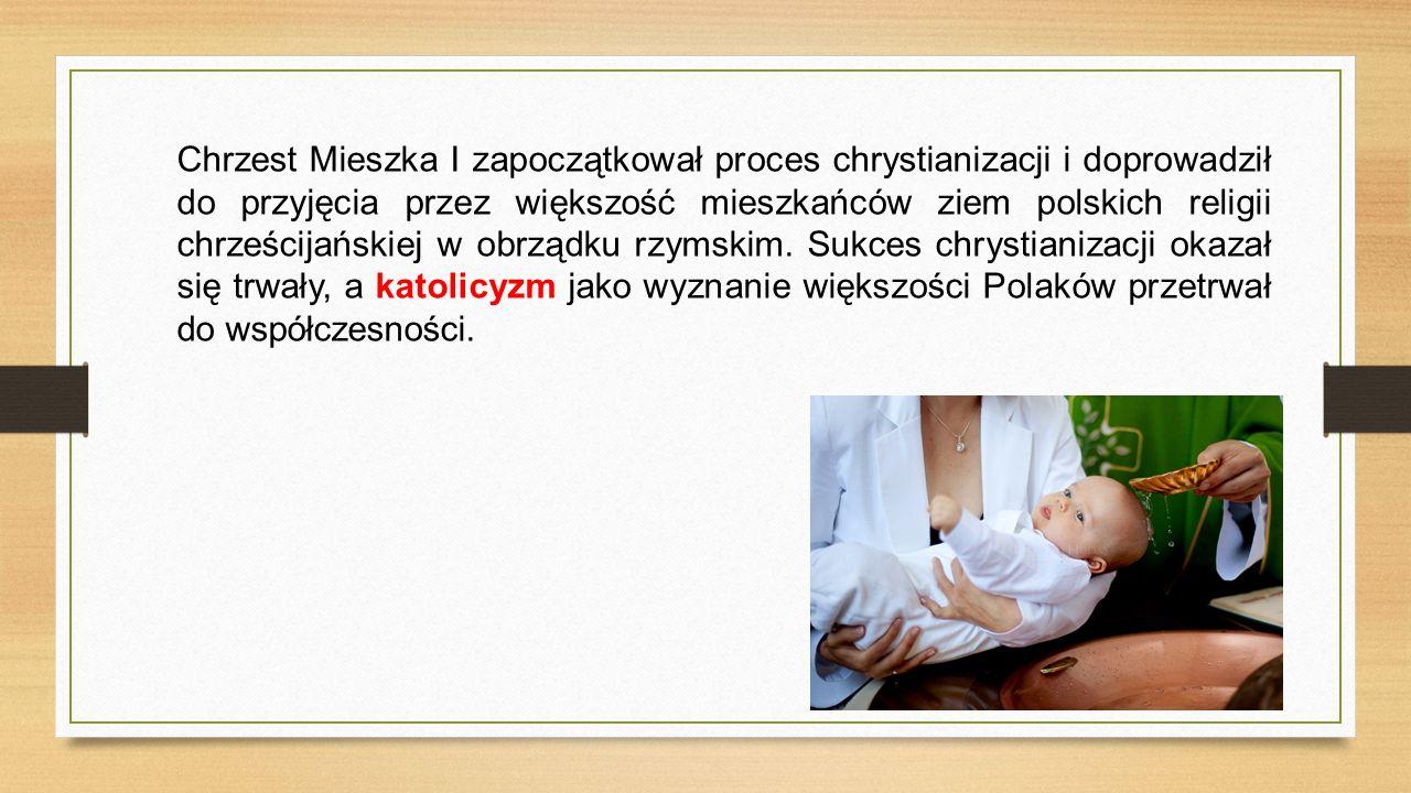 Chrzest Mieszka I zapoczątkował proces chrystianizacji i doprowadził do przyjęcia przez większość mieszkańców ziem polskich religii chrześcijańskiej w