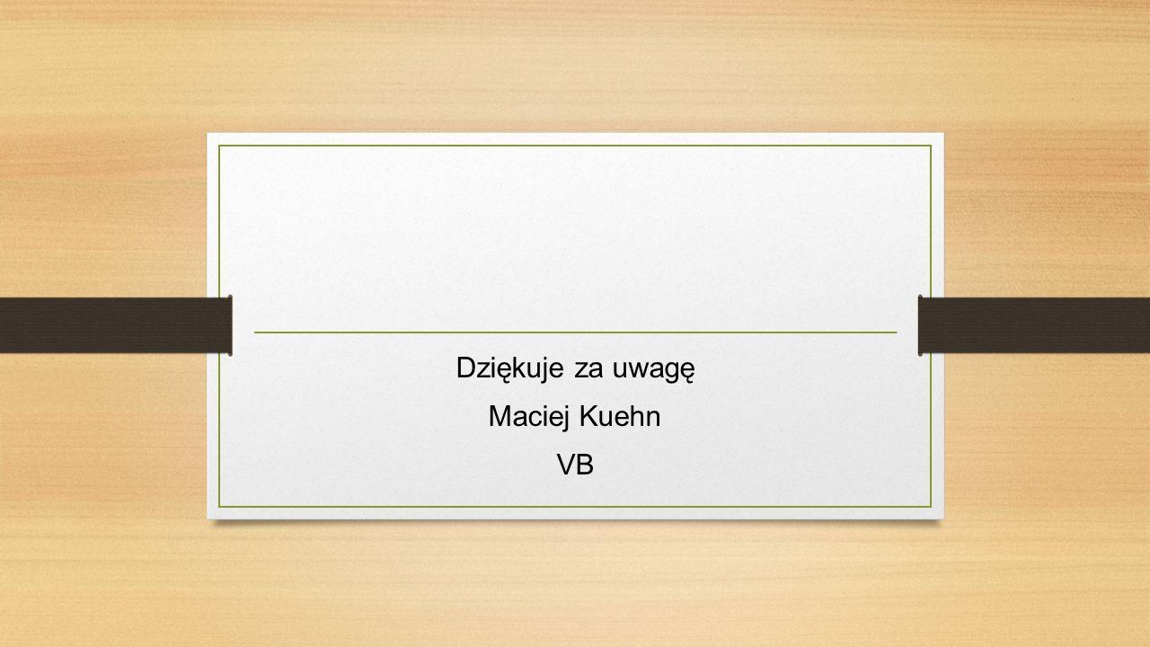 Dziękuje za uwagę Maciej Kuehn VB