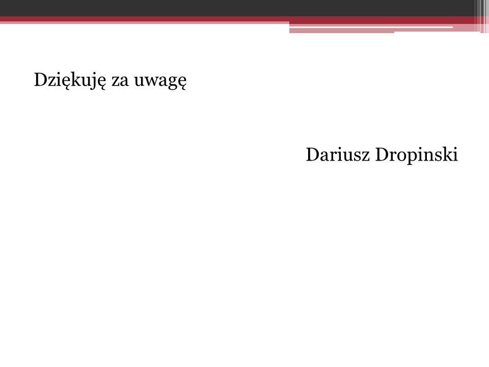 Dziękuję za uwagę Dariusz Dropinski