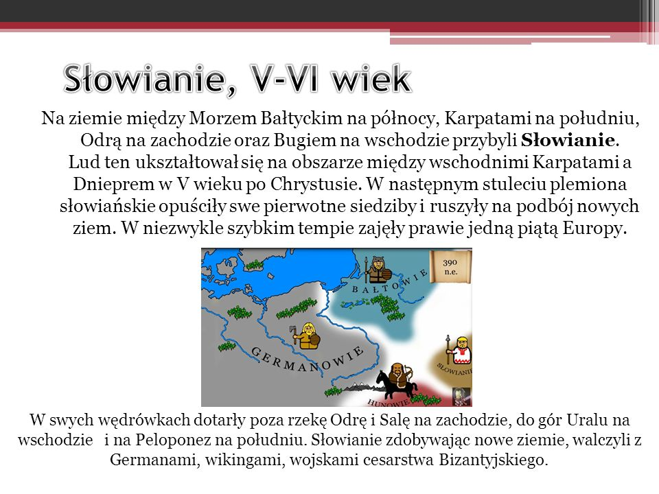 Na ziemie między Morzem Bałtyckim na północy, Karpatami na południu, Odrą na zachodzie oraz Bugiem na wschodzie przybyli Słowianie.