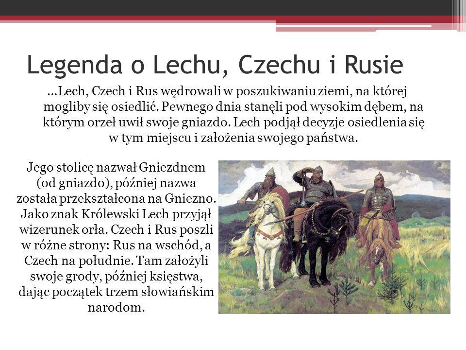 Legenda o Lechu, Czechu i Rusie …Lech, Czech i Rus wędrowali w poszukiwaniu ziemi, na której mogliby się osiedlić. Pewnego dnia stanęli pod wysokim dę