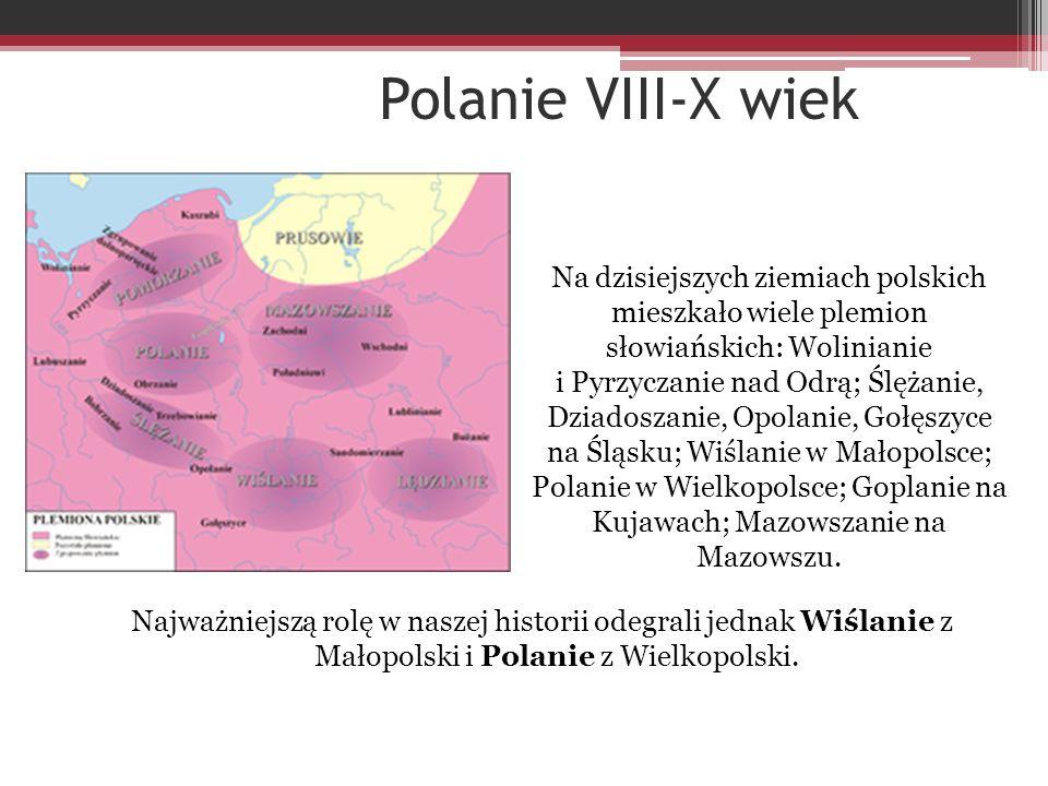 Polanie VIII-X wiek Najważniejszą rolę w naszej historii odegrali jednak Wiślanie z Małopolski i Polanie z Wielkopolski. Na dzisiejszych ziemiach pols