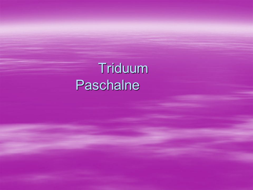 Triduum Paschalne Triduum Paschalne